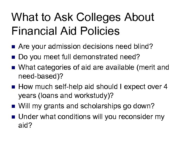 What to Ask Colleges About Financial Aid Policies n n n Are your admission