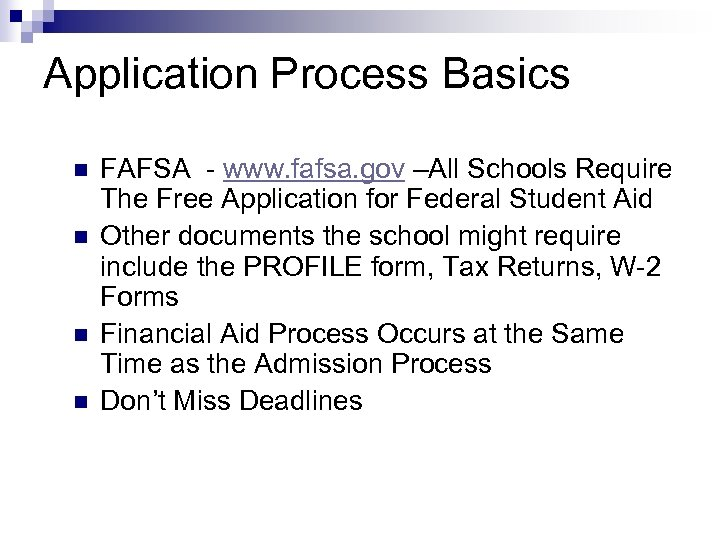 Application Process Basics n n FAFSA - www. fafsa. gov –All Schools Require The