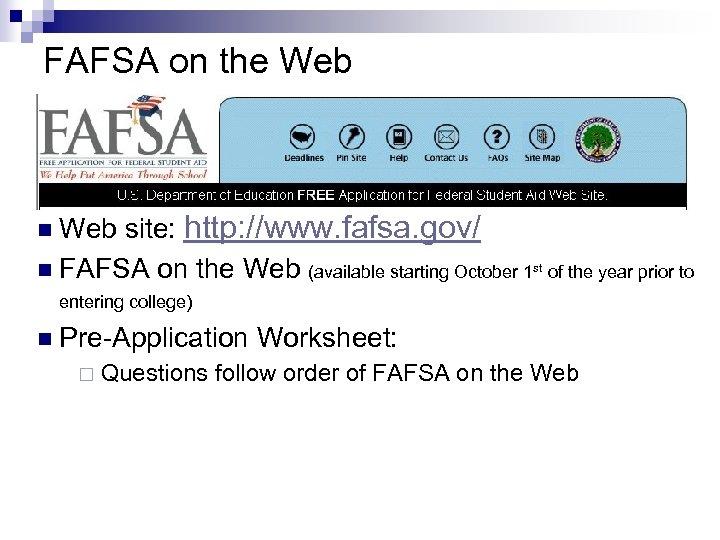 FAFSA on the Web site: http: //www. fafsa. gov/ n FAFSA on the Web
