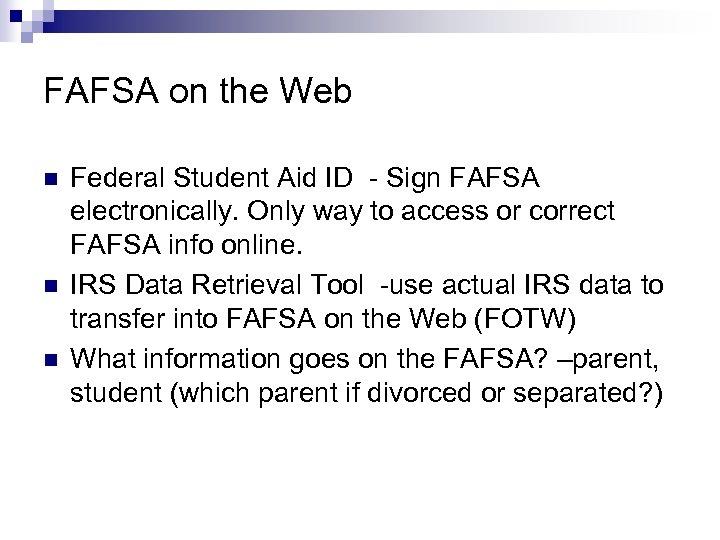 FAFSA on the Web n n n Federal Student Aid ID - Sign FAFSA