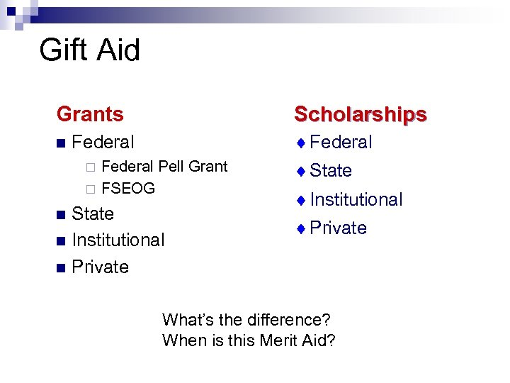 Gift Aid Grants n Scholarships ¨ Federal ¨ ¨ Federal Pell Grant FSEOG State