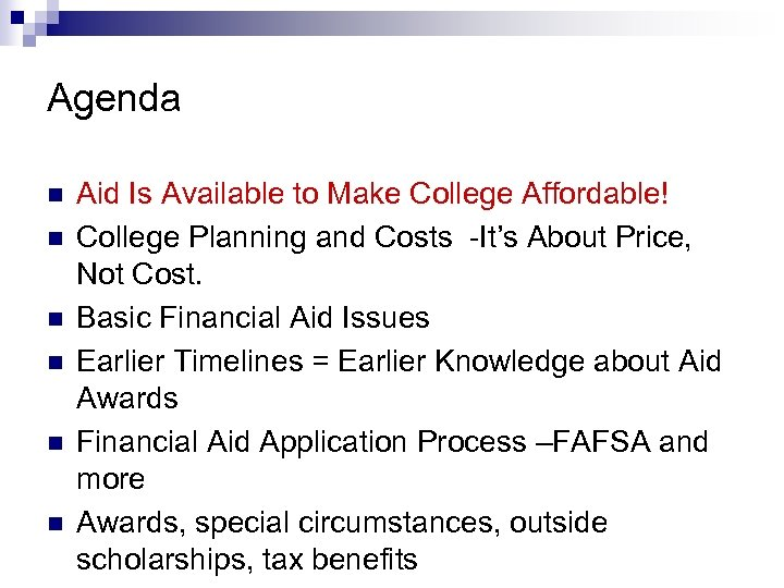 Agenda n n n Aid Is Available to Make College Affordable! College Planning and