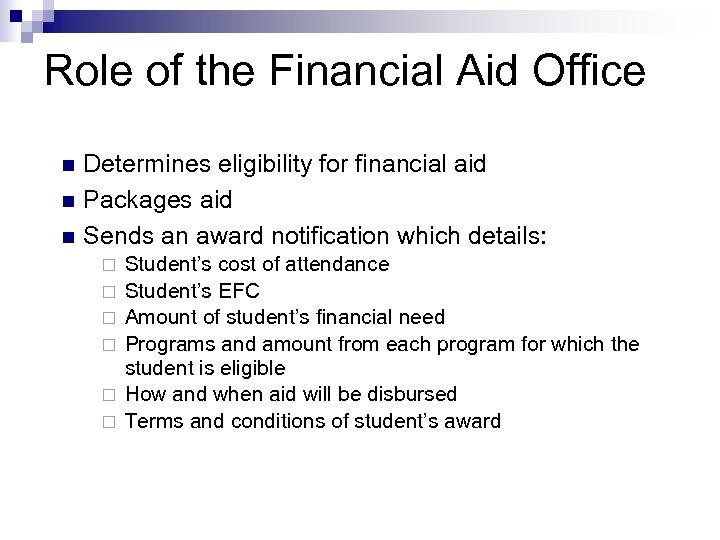 Role of the Financial Aid Office n n n Determines eligibility for financial aid