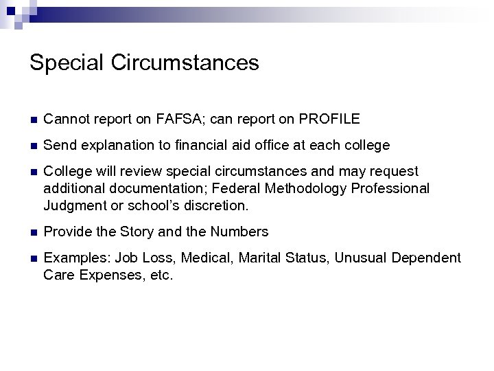 Special Circumstances n Cannot report on FAFSA; can report on PROFILE n Send explanation