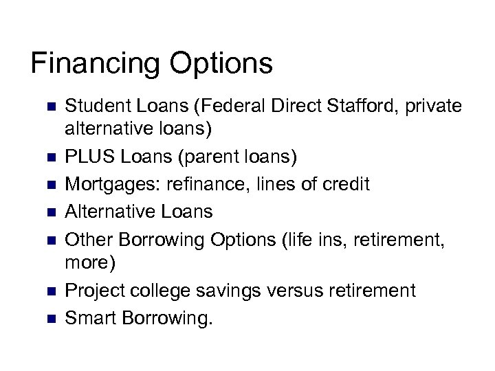 Financing Options n n n n Student Loans (Federal Direct Stafford, private alternative loans)