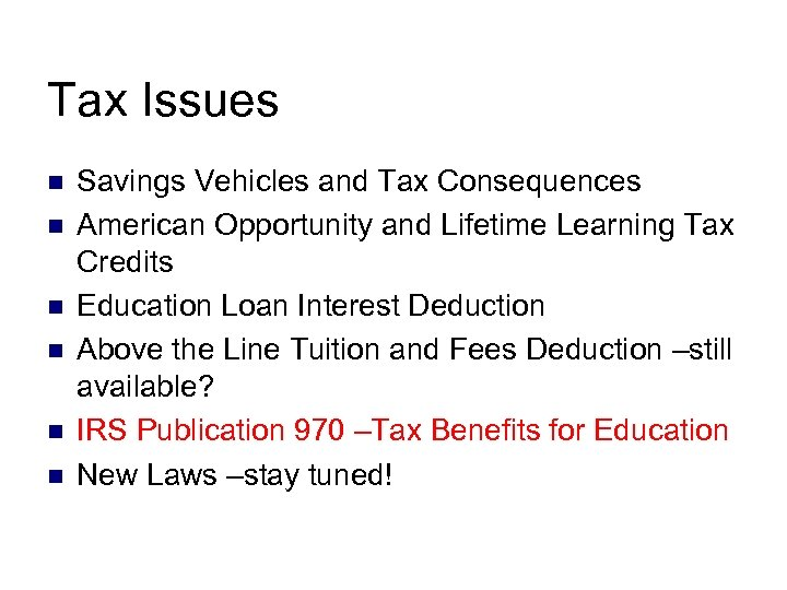 Tax Issues n n n Savings Vehicles and Tax Consequences American Opportunity and Lifetime