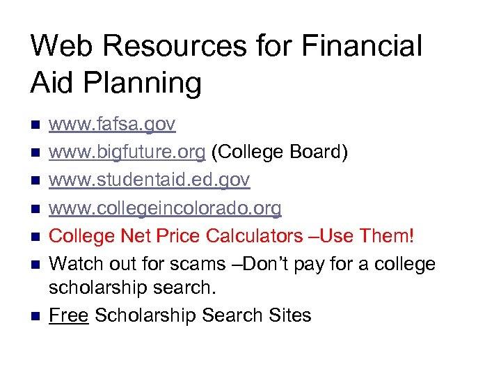 Web Resources for Financial Aid Planning n n n n www. fafsa. gov www.