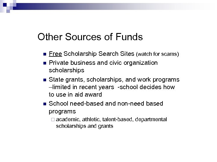Other Sources of Funds n n Free Scholarship Search Sites (watch for scams) Private