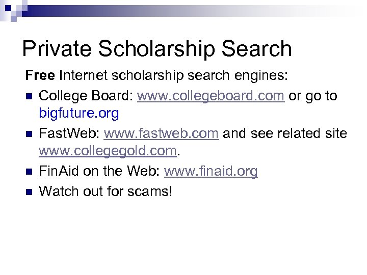 Private Scholarship Search Free Internet scholarship search engines: n College Board: www. collegeboard. com