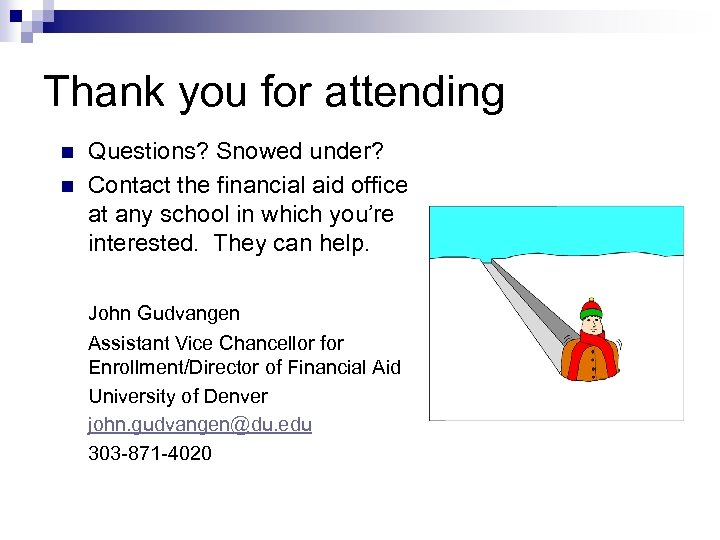 Thank you for attending n n Questions? Snowed under? Contact the financial aid office