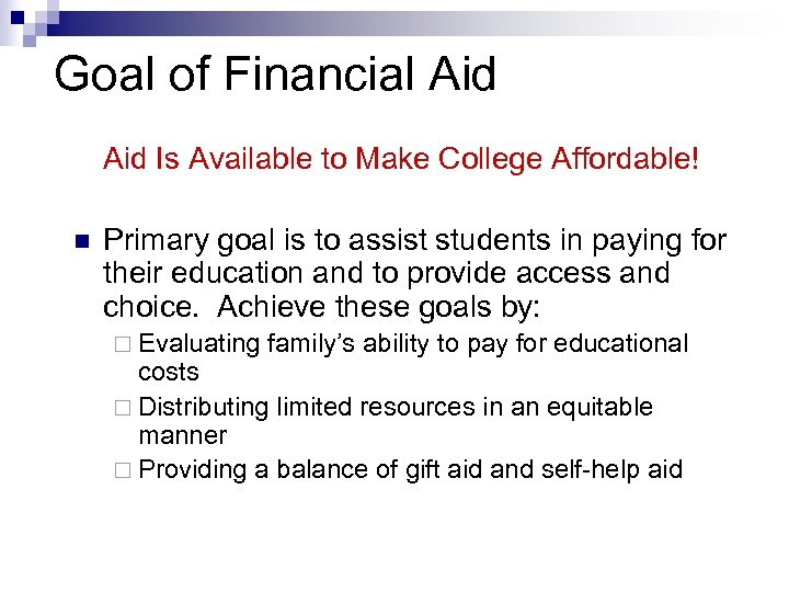 Goal of Financial Aid Is Available to Make College Affordable! n Primary goal is