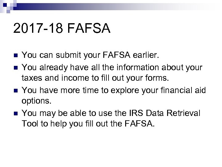 2017 -18 FAFSA n n You can submit your FAFSA earlier. You already have