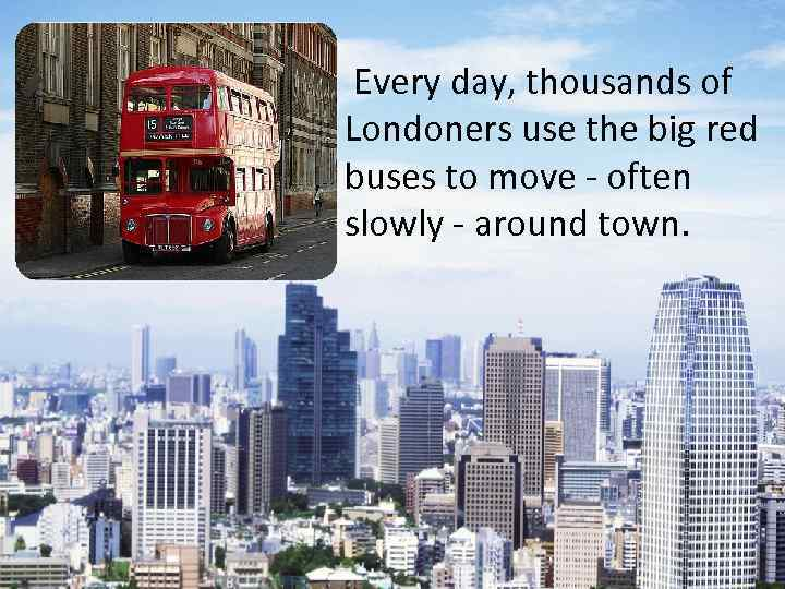 Every day, thousands of Londoners use the big red buses to move - often