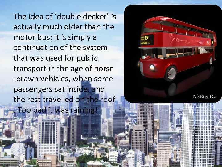 The idea of 'double decker' is actually much older than the motor bus; it