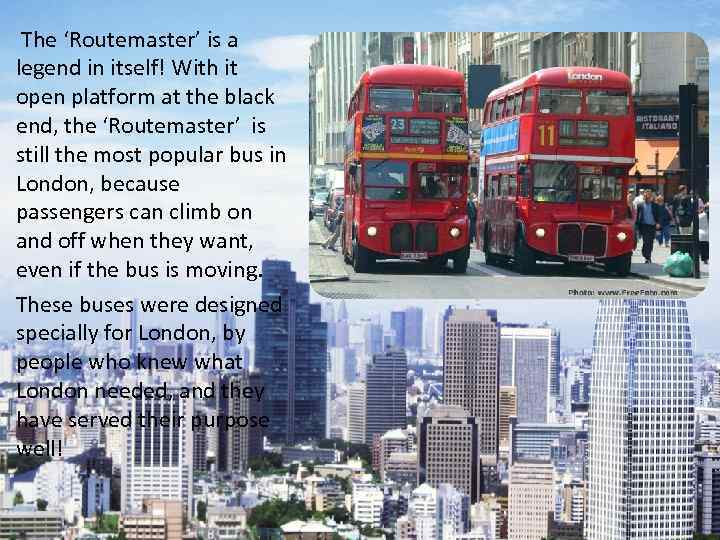 The 'Routemaster' is a legend in itself! With it open platform at the black
