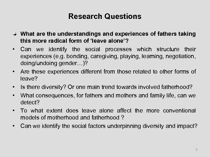 Research Questions • • • What are the understandings and experiences of fathers taking