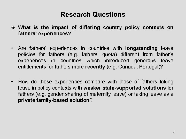 Research Questions What is the impact of differing country policy contexts on fathers' experiences?