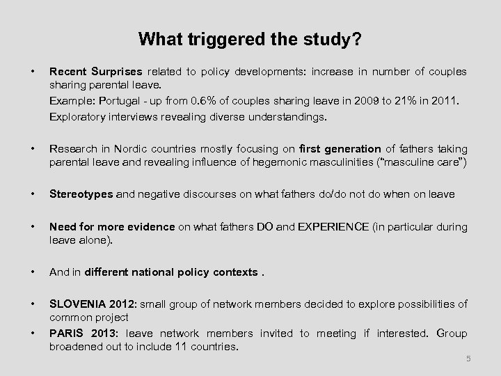 What triggered the study? • Recent Surprises related to policy developments: increase in number