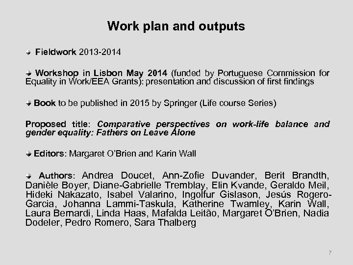 Work plan and outputs Fieldwork 2013 -2014 Workshop in Lisbon May 2014 (funded by