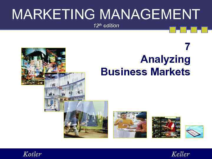 MARKETING MANAGEMENT 12 th edition 7 Analyzing Business Markets Kotler Keller