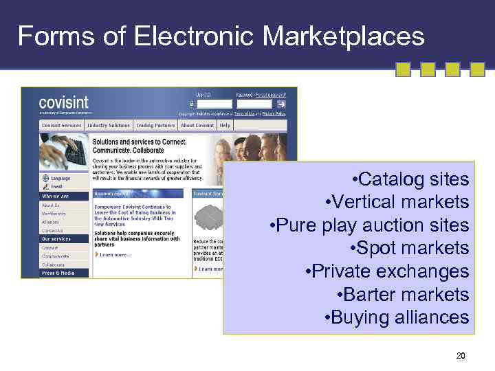 Forms of Electronic Marketplaces • Catalog sites • Vertical markets • Pure play auction