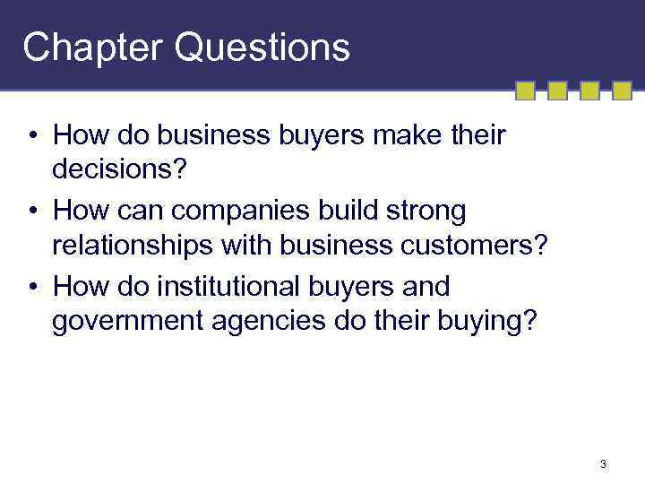 Chapter Questions • How do business buyers make their decisions? • How can companies