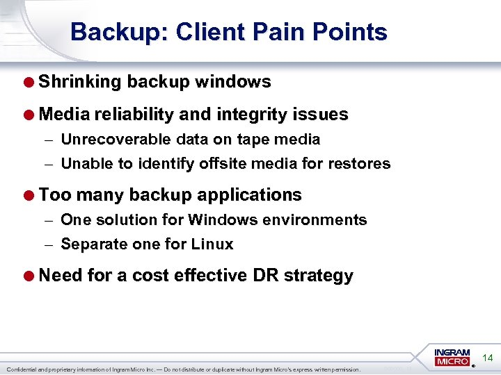 Backup: Client Pain Points =Shrinking backup windows =Media reliability and integrity issues – Unrecoverable
