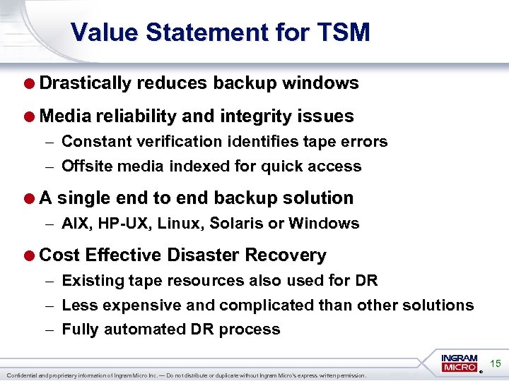 Value Statement for TSM =Drastically reduces backup windows =Media reliability and integrity issues –