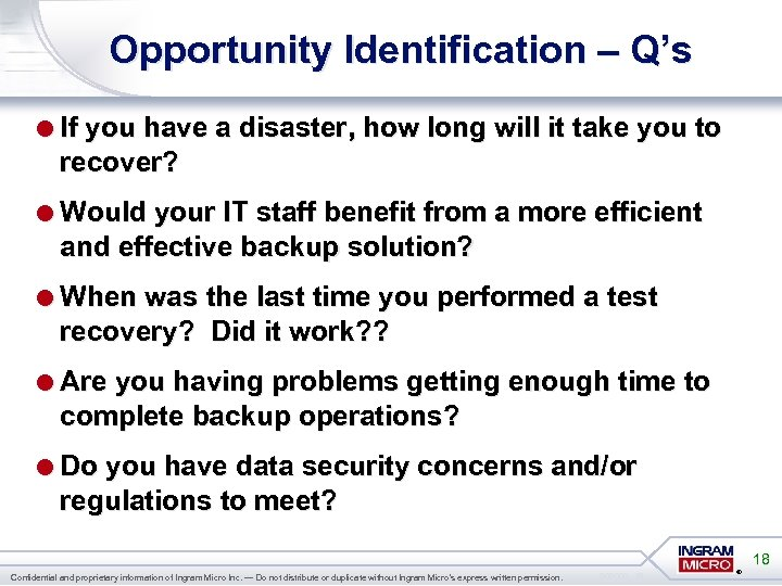 Opportunity Identification – Q's =If you have a disaster, how long will it take