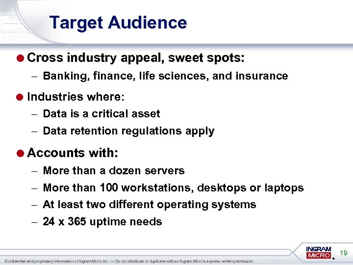 Target Audience =Cross industry appeal, sweet spots: – Banking, finance, life sciences, and insurance