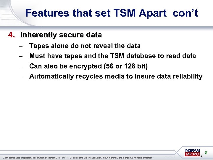 Features that set TSM Apart con't 4. Inherently secure data – – Tapes alone