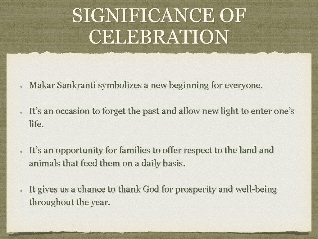 SIGNIFICANCE OF CELEBRATION Makar Sankranti symbolizes a new beginning for everyone. It's an occasion