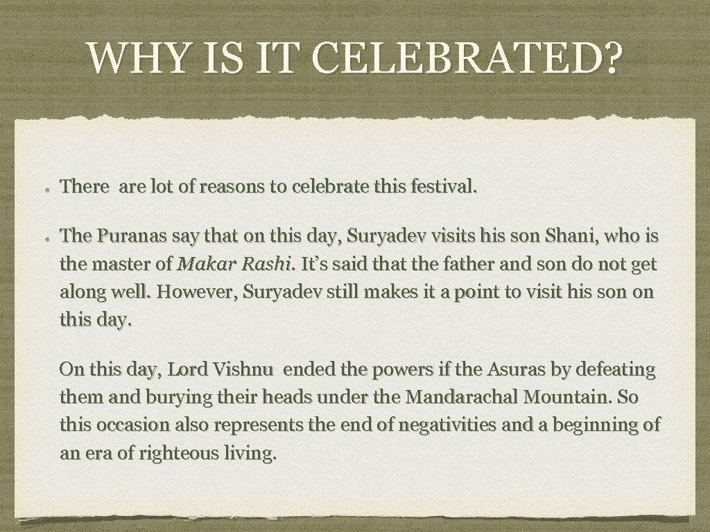 WHY IS IT CELEBRATED? There are lot of reasons to celebrate this festival. The