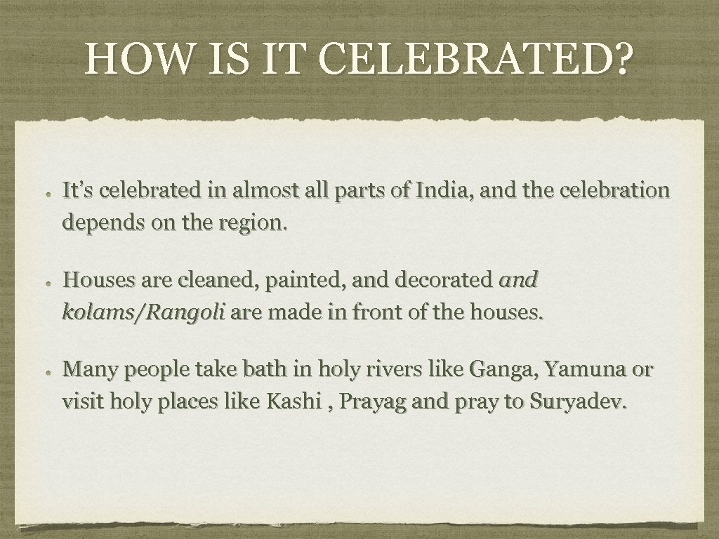HOW IS IT CELEBRATED? It's celebrated in almost all parts of India, and the