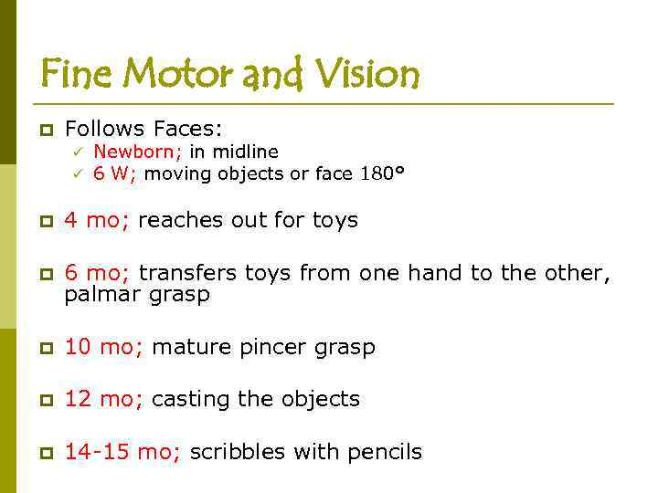 Fine Motor and Vision p Follows Faces: ü ü Newborn; in midline 6 W;