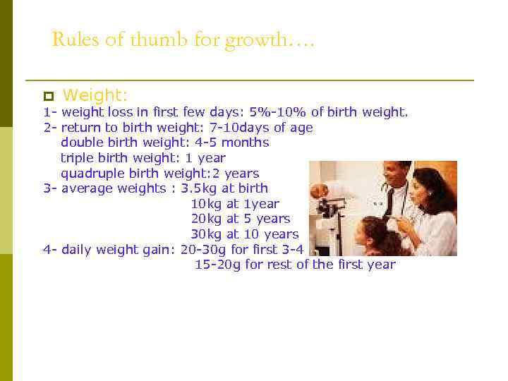 Rules of thumb for growth…. p Weight: 1 - weight loss in first few
