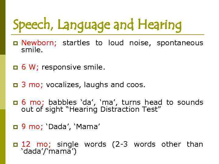 Speech, Language and Hearing p Newborn; startles to loud noise, spontaneous smile. p 6