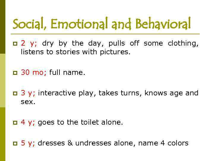 Social, Emotional and Behavioral p 2 y; dry by the day, pulls off some