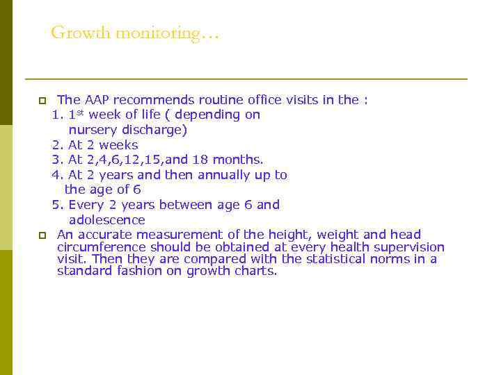 Growth monitoring… p p The AAP recommends routine office visits in the : 1.