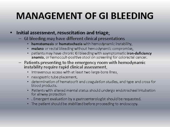 MANAGEMENT OF GI BLEEDING • Initial assessment, resuscitation and triage: – GI bleeding may
