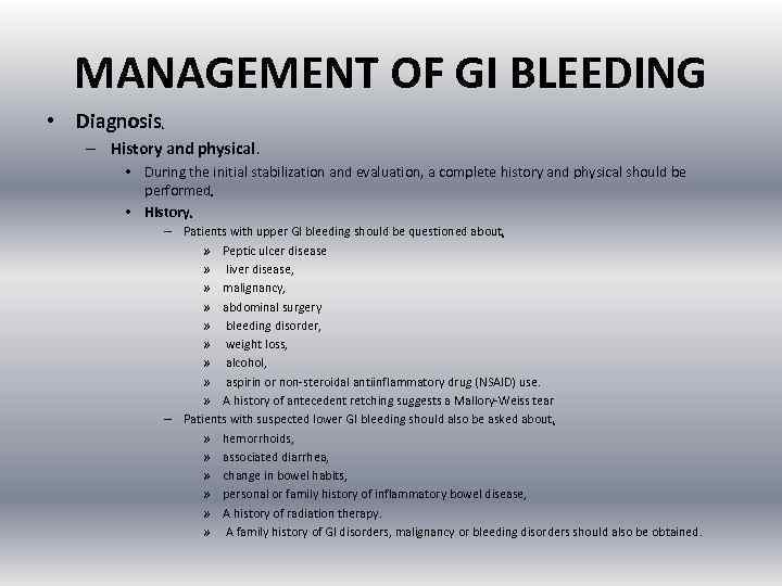 MANAGEMENT OF GI BLEEDING • Diagnosis : – History and physical : • During