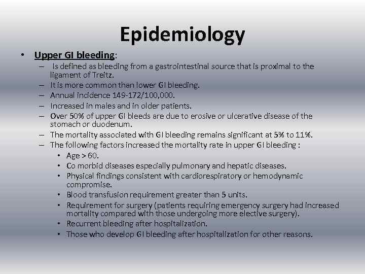 Epidemiology • Upper GI bleeding: – Is defined as bleeding from a gastrointestinal source