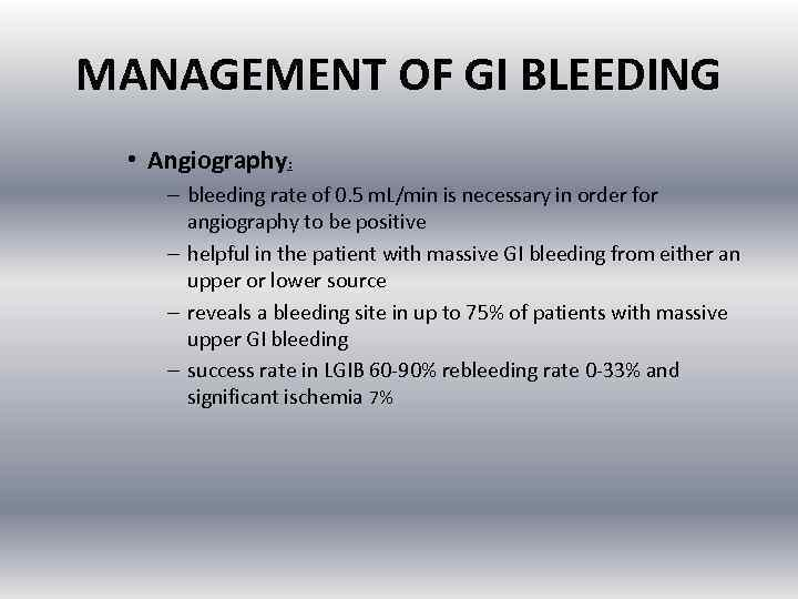 MANAGEMENT OF GI BLEEDING • Angiography: – bleeding rate of 0. 5 m. L/min