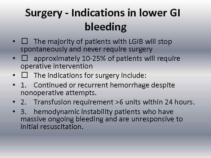 Surgery - Indications in lower GI bleeding • The majority of patients with LGIB