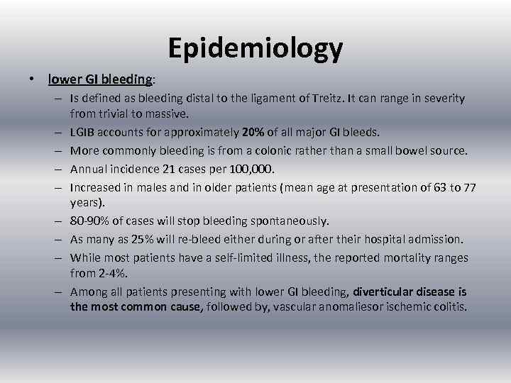 Epidemiology • lower GI bleeding: – Is defined as bleeding distal to the ligament