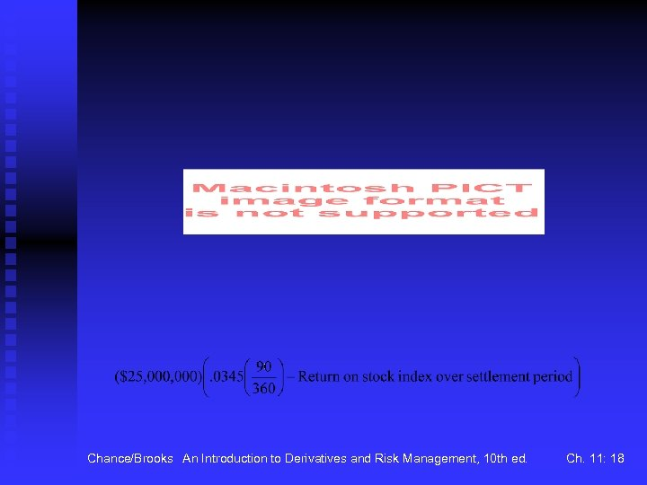 Chance/Brooks An Introduction to Derivatives and Risk Management, 10 th ed. Ch. 11: 18