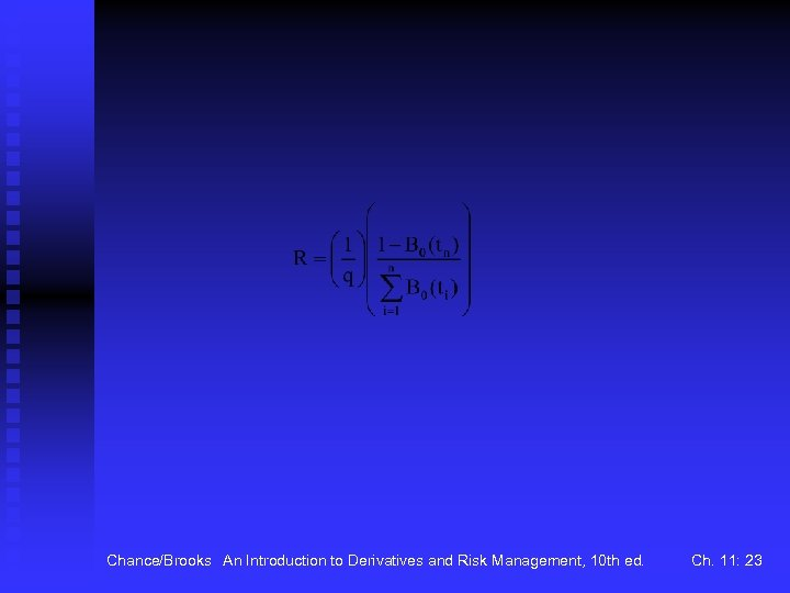 Chance/Brooks An Introduction to Derivatives and Risk Management, 10 th ed. Ch. 11: 23