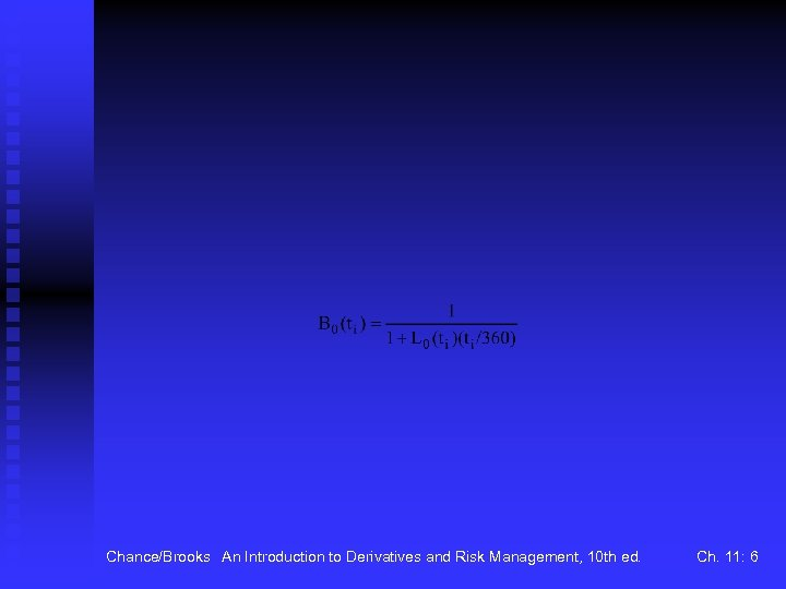 Chance/Brooks An Introduction to Derivatives and Risk Management, 10 th ed. Ch. 11: 6