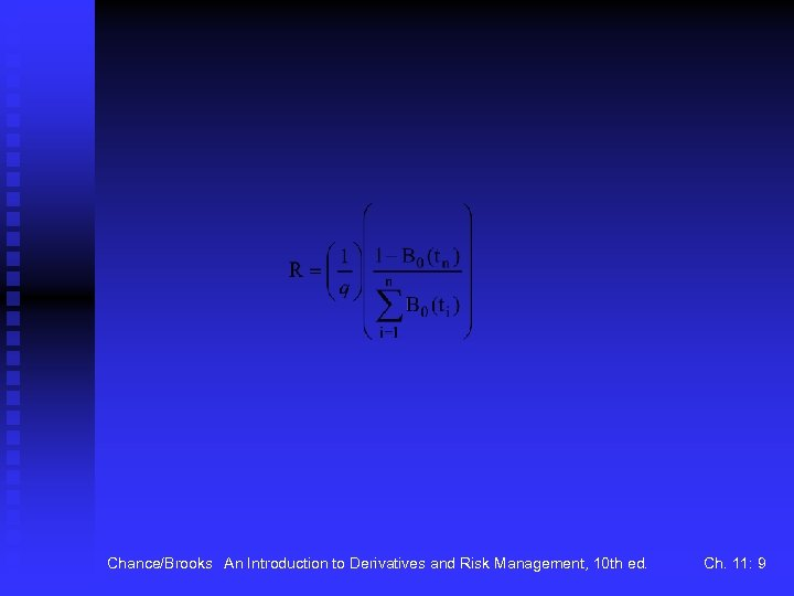 Chance/Brooks An Introduction to Derivatives and Risk Management, 10 th ed. Ch. 11: 9