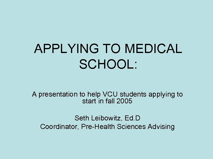 APPLYING TO MEDICAL SCHOOL: A presentation to help VCU students applying to start in